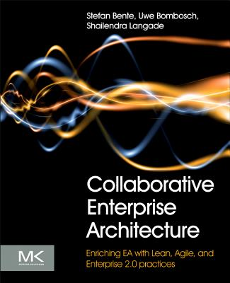 Collaborative Enterprise Architecture By Bente, Stefan/ Bombosch, Uwe/ Langade, Shailendra